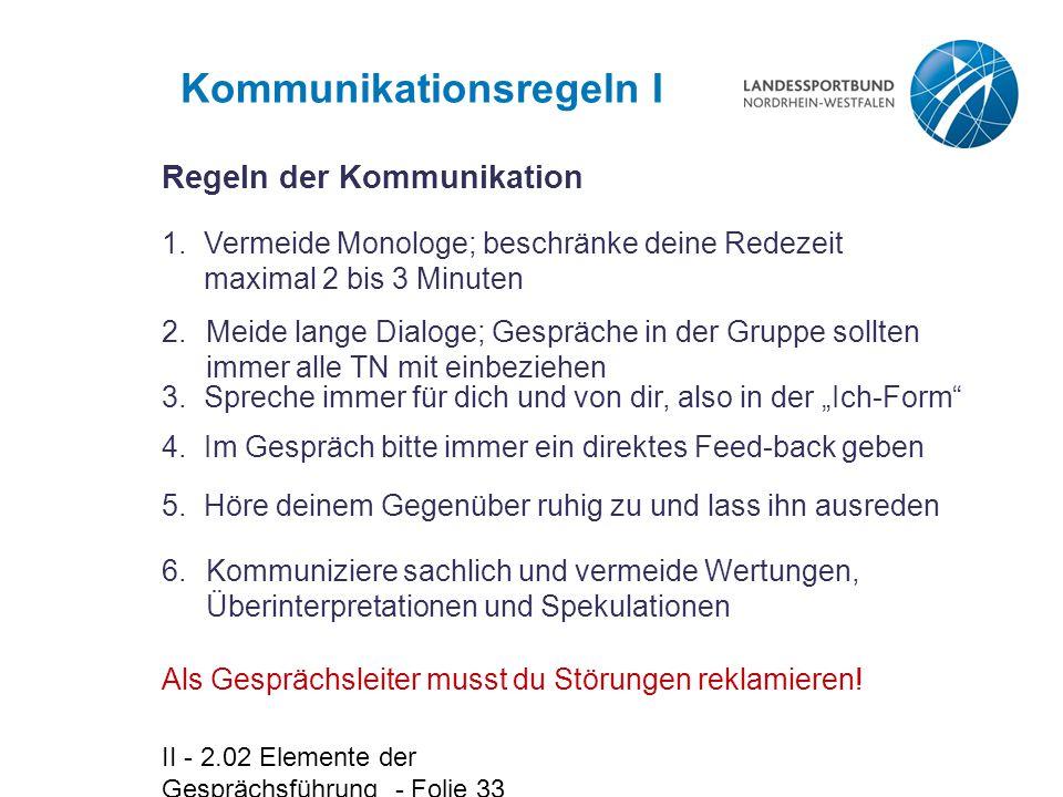 II - 2.02 Elemente der Gesprächsführung - Folie 33 Kommunikationsregeln I Als Gesprächsleiter musst du Störungen reklamieren.