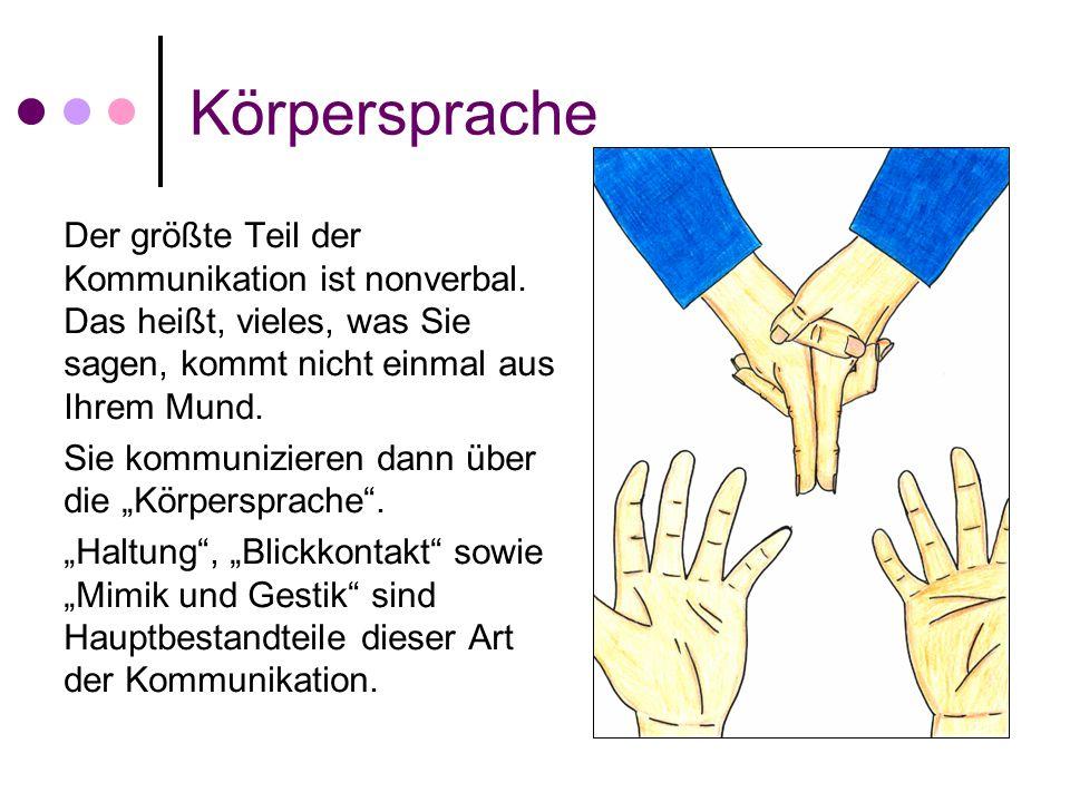 Körpersprache Der größte Teil der Kommunikation ist nonverbal. Das heißt, vieles, was Sie sagen, kommt nicht einmal aus Ihrem Mund. Sie kommunizieren