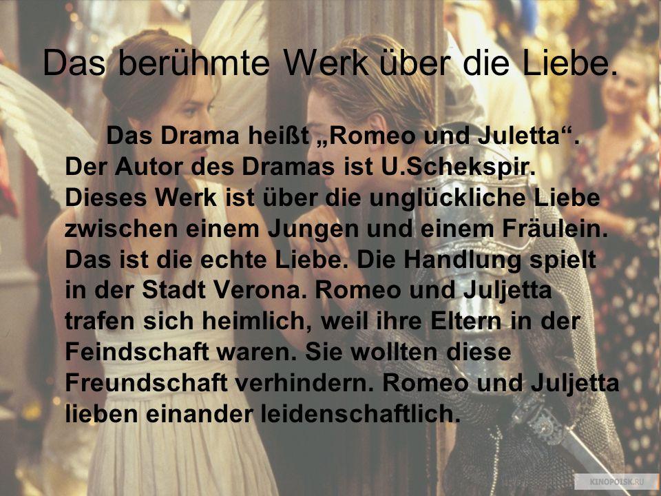 """Das berühmte Werk über die Liebe. Das Drama heißt """"Romeo und Juletta"""". Der Autor des Dramas ist U.Schekspir. Dieses Werk ist über die unglückliche Lie"""