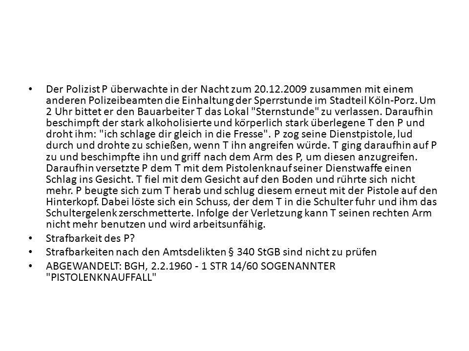 Der Polizist P überwachte in der Nacht zum 20.12.2009 zusammen mit einem anderen Polizeibeamten die Einhaltung der Sperrstunde im Stadteil Köln-Porz