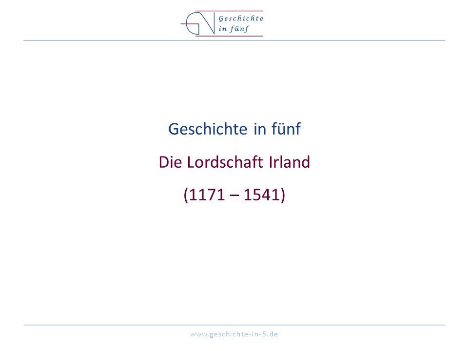 www.geschichte-in-5.de Geschichte in fünf Die Lordschaft Irland (1171 – 1541)