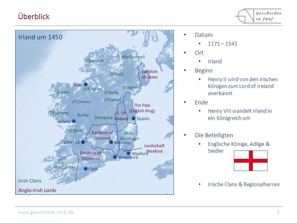 www.geschichte-in-5.de Überblick Datum 1171 – 1541 Ort Irland Beginn Henry II wird von den irischen Königen zum Lord of Ireland anerkannt Ende Henry V