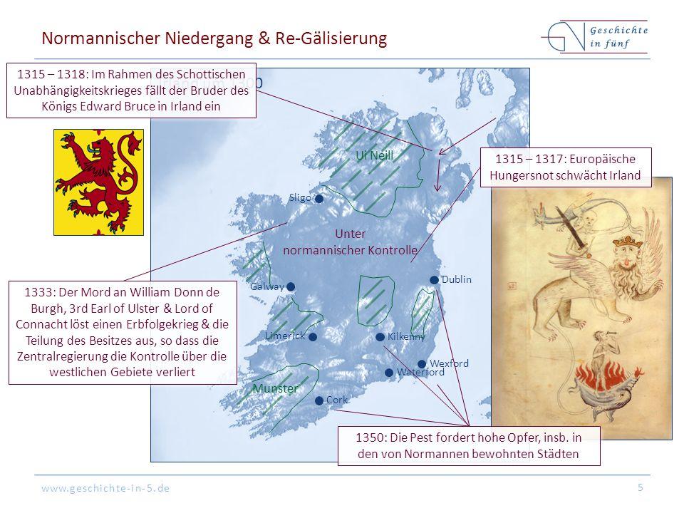 www.geschichte-in-5.de Dublin Cork Galway Sligo Wexford Waterford Kilkenny Unter normannischer Kontrolle Limerick Ui Neill Munster Irland um 1300 Normannischer Niedergang & Re-Gälisierung 6 14.