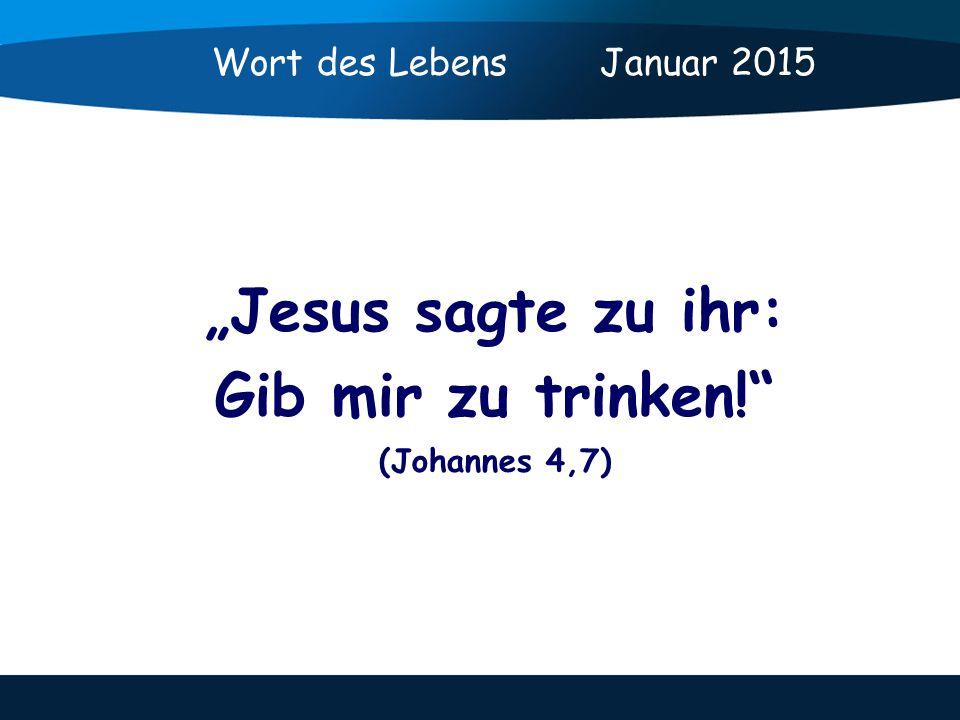 """""""Jesus sagte zu ihr: Gib mir zu trinken! (Johannes 4,7) Wort des Lebens Januar 2015"""