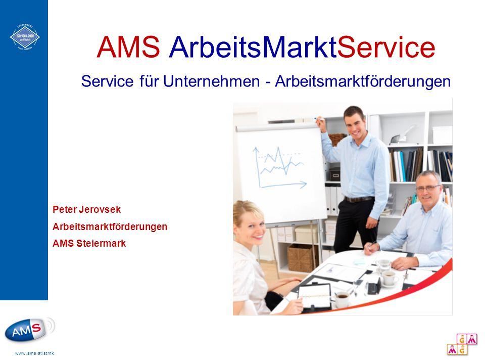 www.ams.at/stmk AMS ArbeitsMarktService Service für Unternehmen - Arbeitsmarktförderungen Februar 2012 Peter Jerovsek Arbeitsmarktförderungen AMS Steiermark