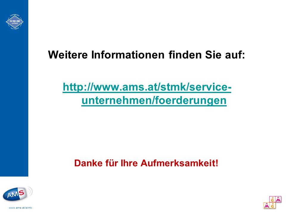 www.ams.at/stmk Weitere Informationen finden Sie auf: http://www.ams.at/stmk/service- unternehmen/foerderungen Danke für Ihre Aufmerksamkeit!