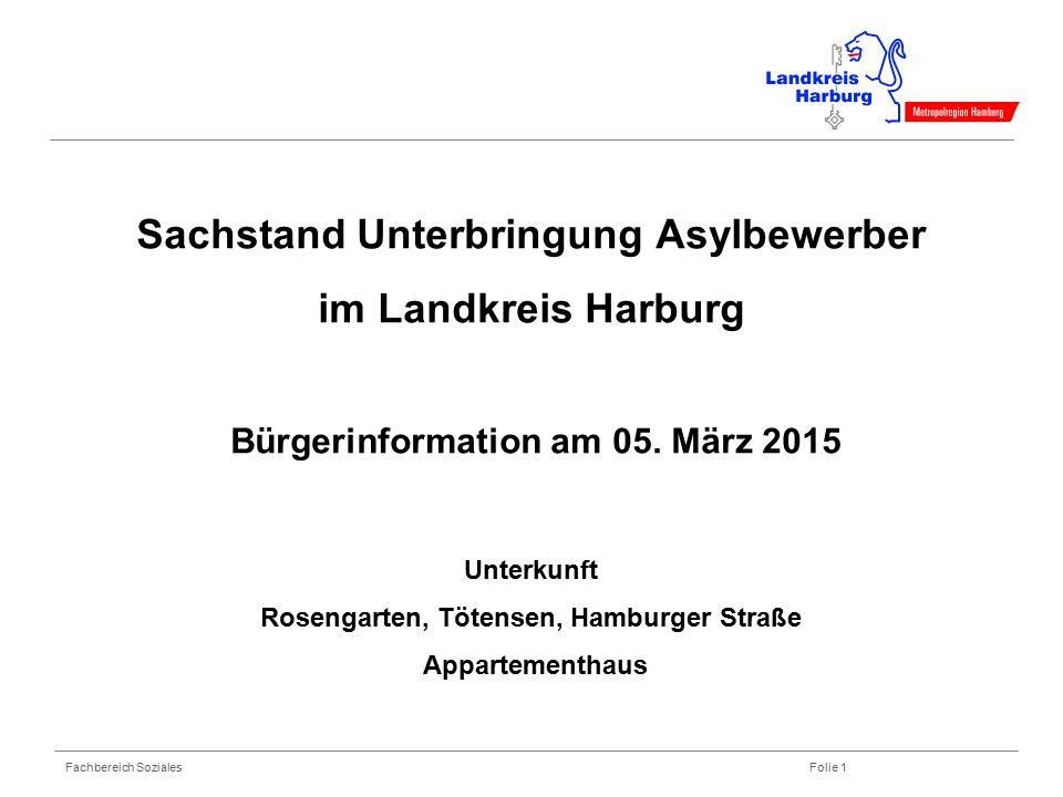 Fachbereich Soziales Folie 1 Sachstand Unterbringung Asylbewerber im Landkreis Harburg Bürgerinformation am 05. März 2015 Unterkunft Rosengarten, Töte