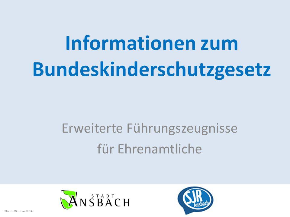 Informationen zum Bundeskinderschutzgesetz Erweiterte Führungszeugnisse für Ehrenamtliche Stand: Oktober 2014