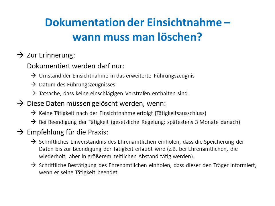 Dokumentation der Einsichtnahme – wann muss man löschen?  Zur Erinnerung: Dokumentiert werden darf nur:  Umstand der Einsichtnahme in das erweiterte