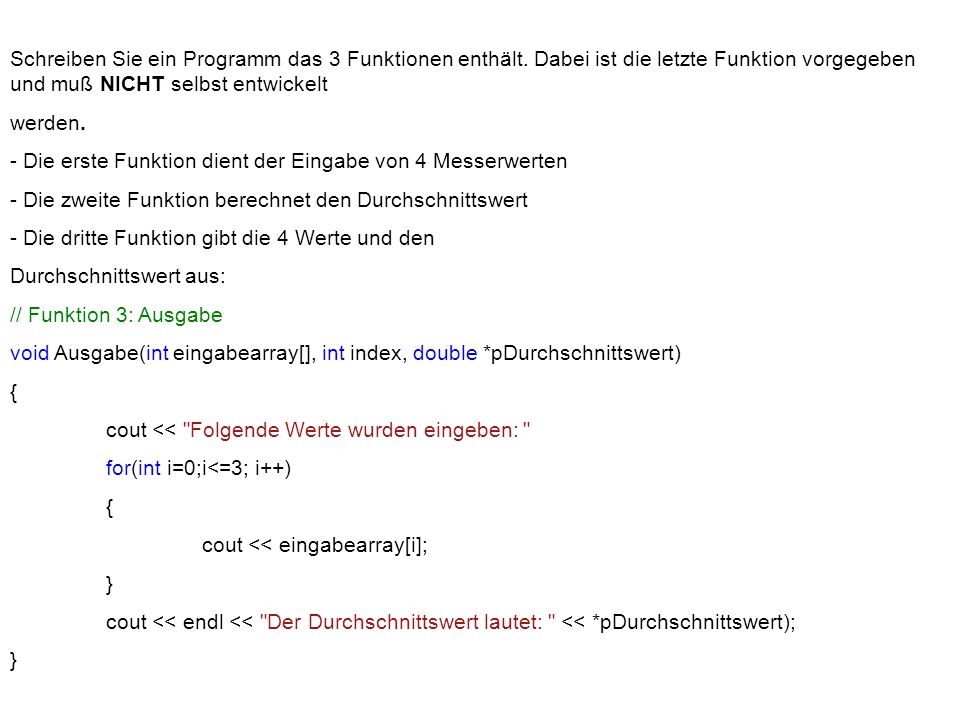 """void Eingabe(int eingabearray[], int index) { cout << """"Bitte 4 Integer-Werte eingeben: for(int i=0;i<=3; i++) { cin >> eingabearray[i]; }"""