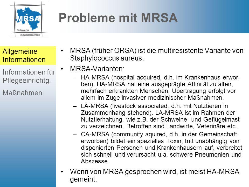Probleme mit MRSA Die normalerweise verwendbaren Medikamente (Antibiotika) sind bei MRSA nicht einsetzbar.