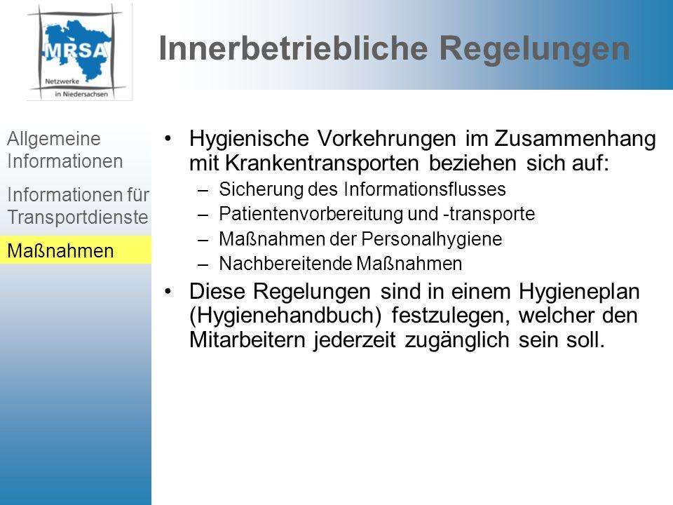 Information der Einsatzkräfte und des Transportdienstes Die Einsatzkräfte müssen über MRSA und über die Sachlage bei betroffenen Patienten informiert sein.