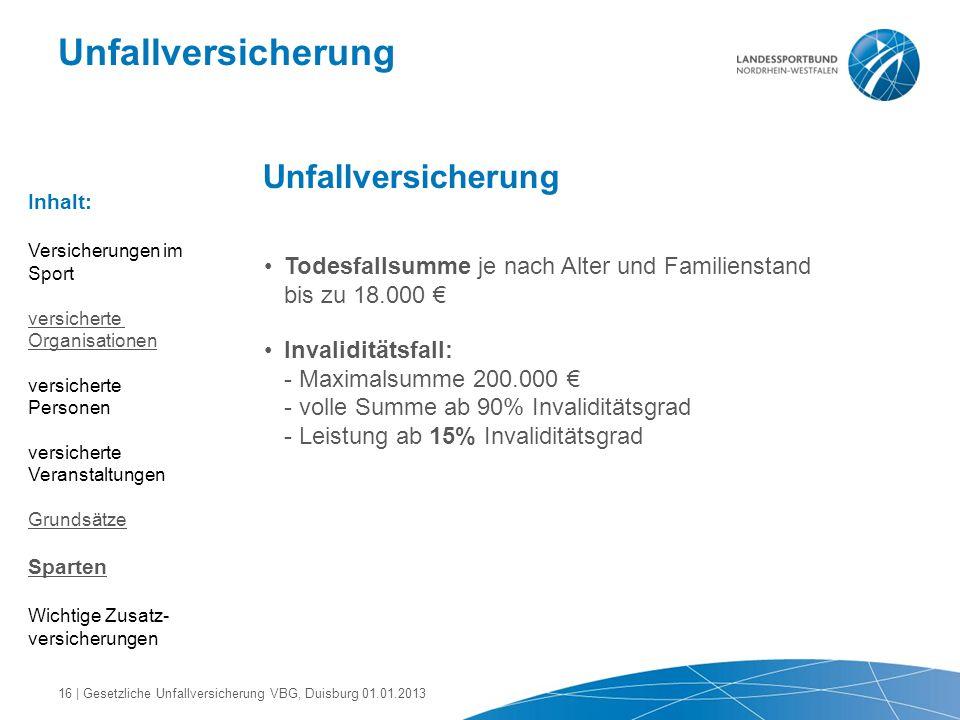 Unfallversicherung Todesfallsumme je nach Alter und Familienstand bis zu 18.000 € Invaliditätsfall: - Maximalsumme 200.000 € - volle Summe ab 90% Inva
