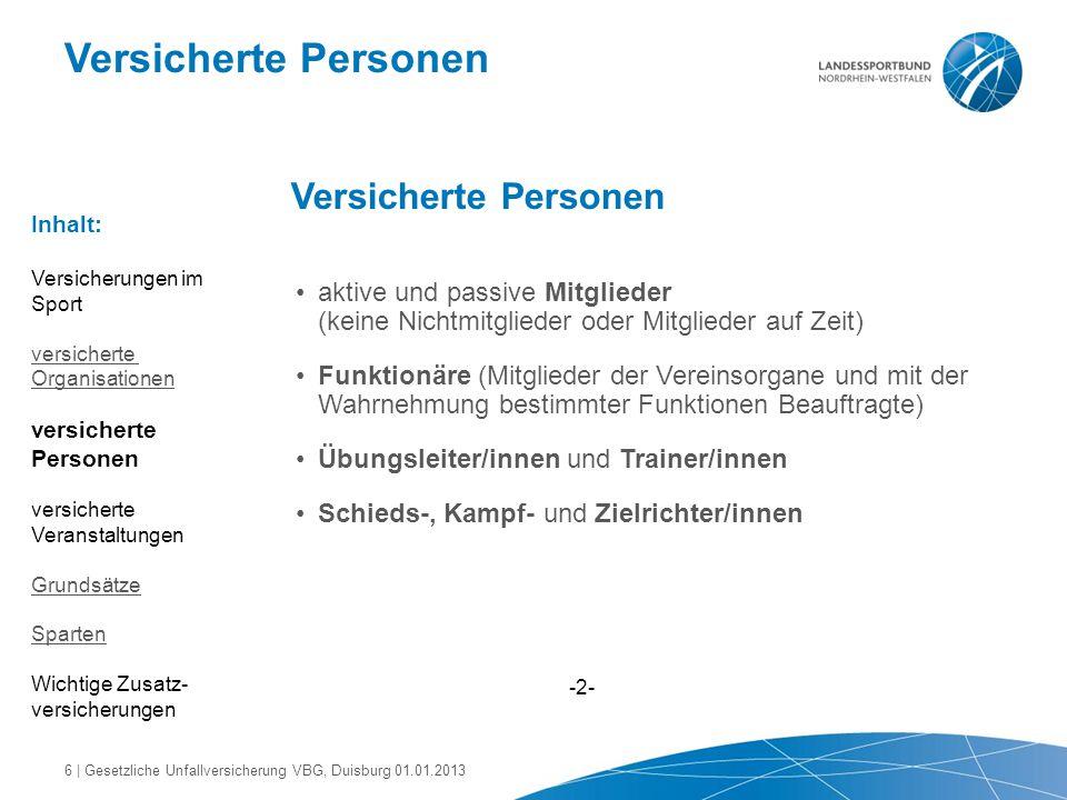 Versicherte Personen aktive und passive Mitglieder (keine Nichtmitglieder oder Mitglieder auf Zeit) Funktionäre (Mitglieder der Vereinsorgane und mit