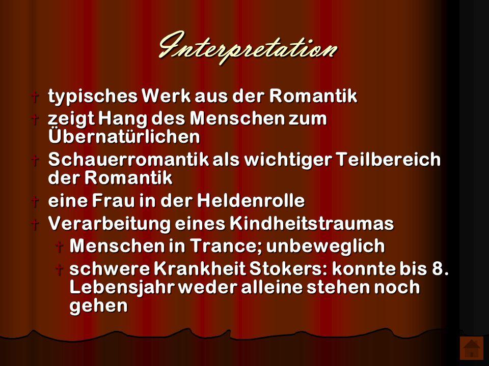 Interpretation  typisches Werk aus der Romantik  zeigt Hang des Menschen zum Übernatürlichen  Schauerromantik als wichtiger Teilbereich der Romanti