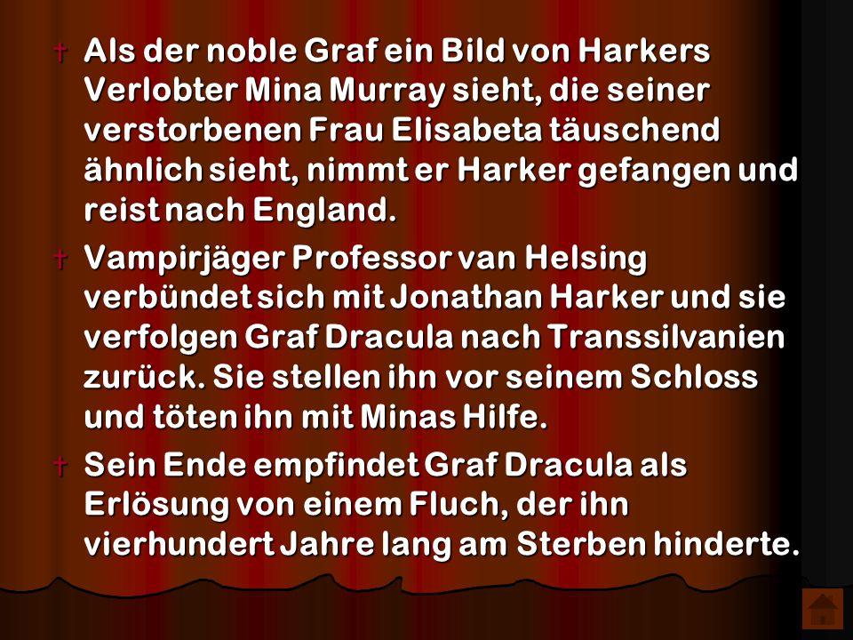 Als der noble Graf ein Bild von Harkers Verlobter Mina Murray sieht, die seiner verstorbenen Frau Elisabeta täuschend ähnlich sieht, nimmt er Harker