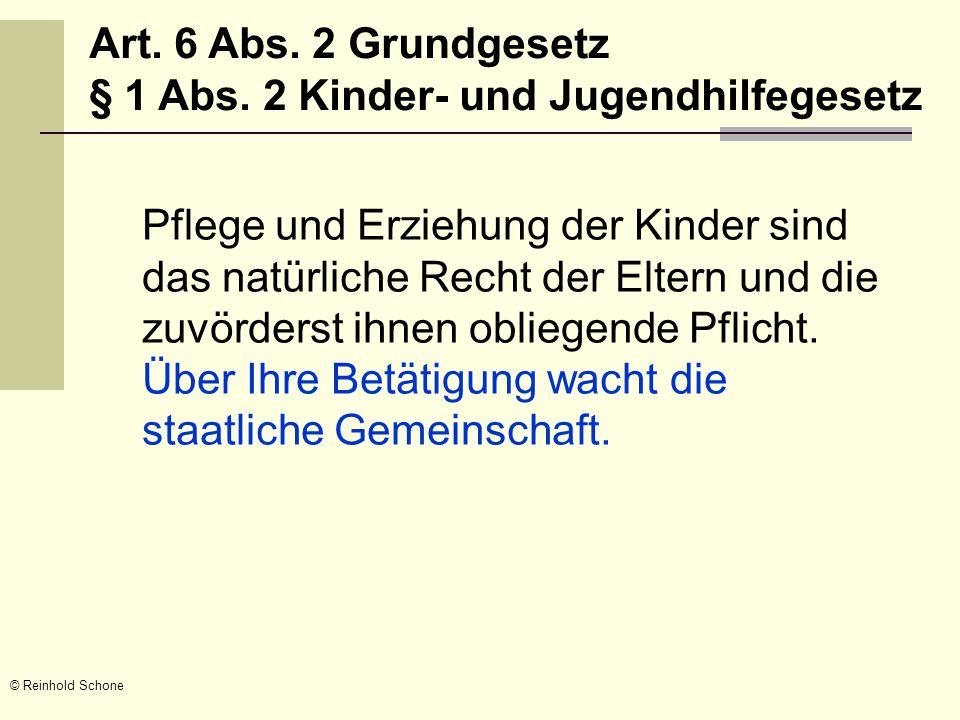 © Reinhold Schone Pflege und Erziehung der Kinder sind das natürliche Recht der Eltern und die zuvörderst ihnen obliegende Pflicht.