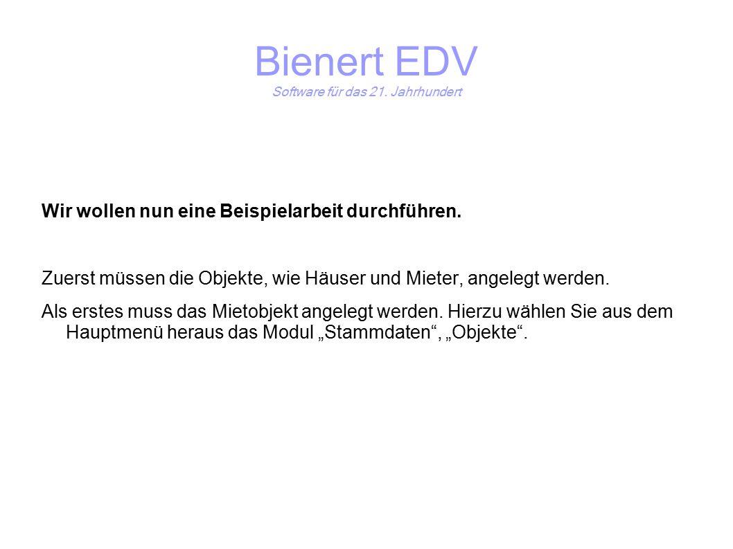 Bienert EDV Software für das 21. Jahrhundert Wir wollen nun eine Beispielarbeit durchführen.