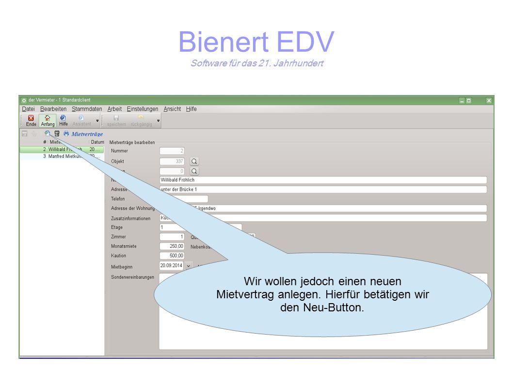 Bienert EDV Software für das 21. Jahrhundert Wir wollen jedoch einen neuen Mietvertrag anlegen.