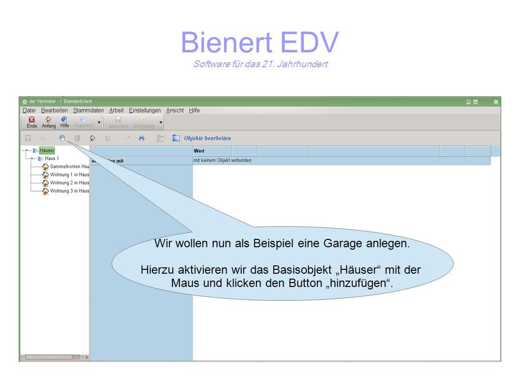 Bienert EDV Software für das 21. Jahrhundert Wir wollen nun als Beispiel eine Garage anlegen.
