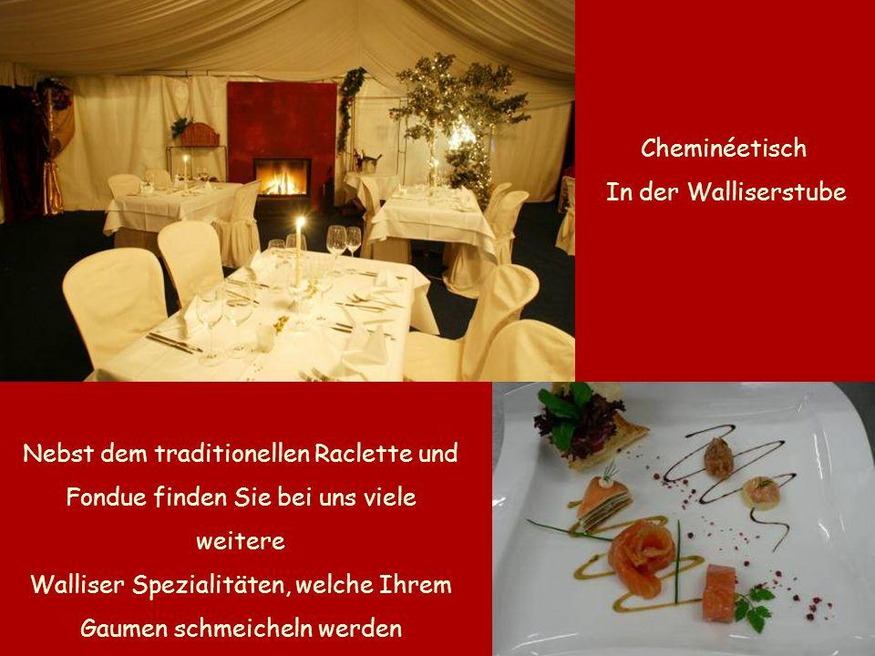 Cheminéetisch In der Walliserstube Nebst dem traditionellen Raclette und Fondue finden Sie bei uns viele weitere Walliser Spezialitäten, welche Ihrem Gaumen schmeicheln werden