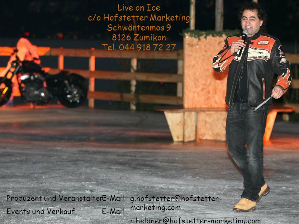 Live on Ice c/o Hofstetter Marketing Schwäntenmos 9 8126 Zumikon Tel.