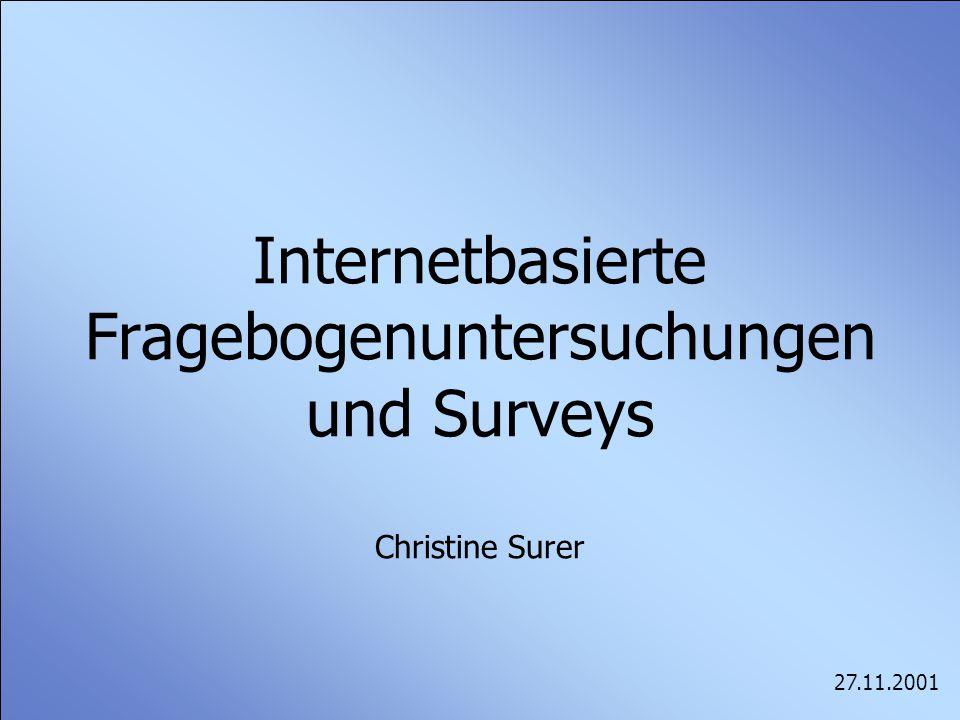 Internetbasierte Fragebogenuntersuchungen und Surveys Christine Surer 27.11.2001