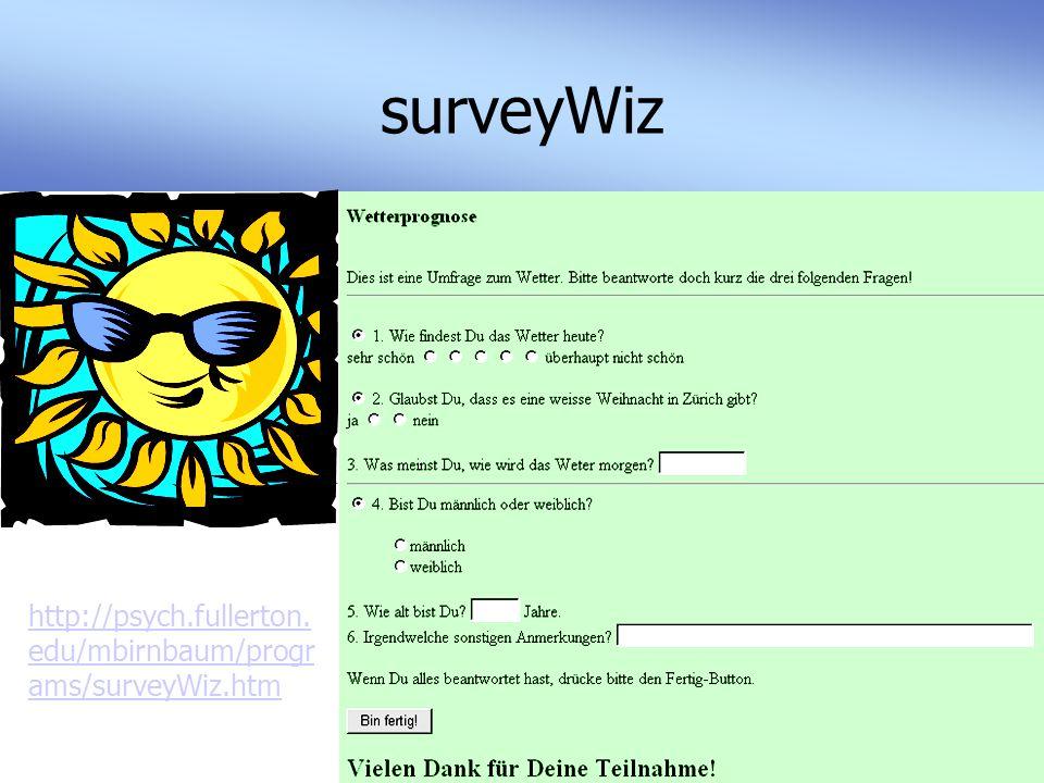 surveyWiz http://psych.fullerton. edu/mbirnbaum/progr ams/surveyWiz.htm