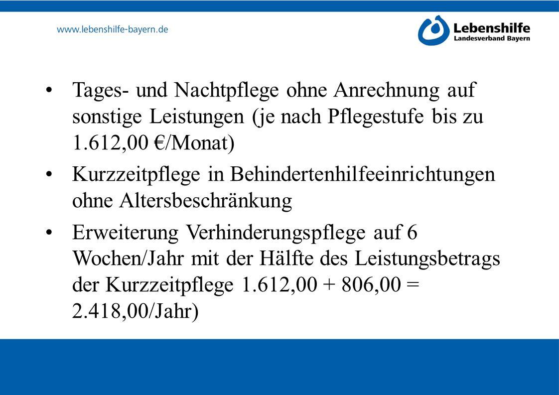 Tages- und Nachtpflege ohne Anrechnung auf sonstige Leistungen (je nach Pflegestufe bis zu 1.612,00 €/Monat) Kurzzeitpflege in Behindertenhilfeeinrich