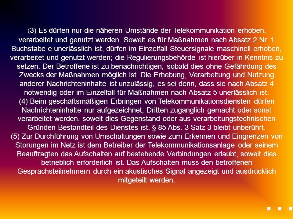 ( 3) Es dürfen nur die näheren Umstände der Telekommunikation erhoben, verarbeitet und genutzt werden. Soweit es für Maßnahmen nach Absatz 2 Nr. 1 Buc