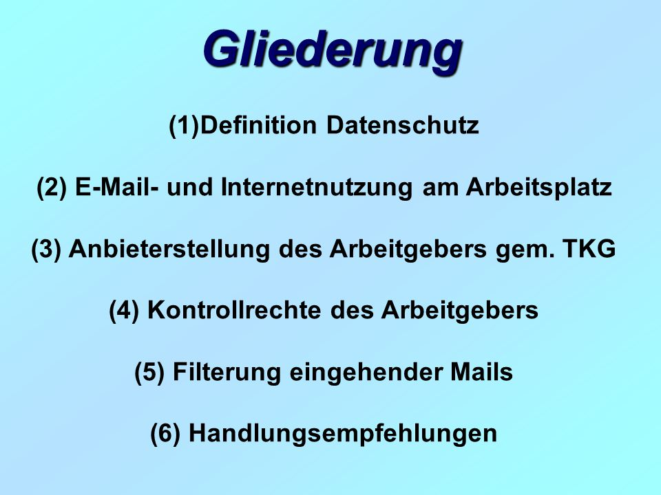 Gliederung (1)Definition Datenschutz (2) E-Mail- und Internetnutzung am Arbeitsplatz (3) Anbieterstellung des Arbeitgebers gem. TKG (4) Kontrollrechte