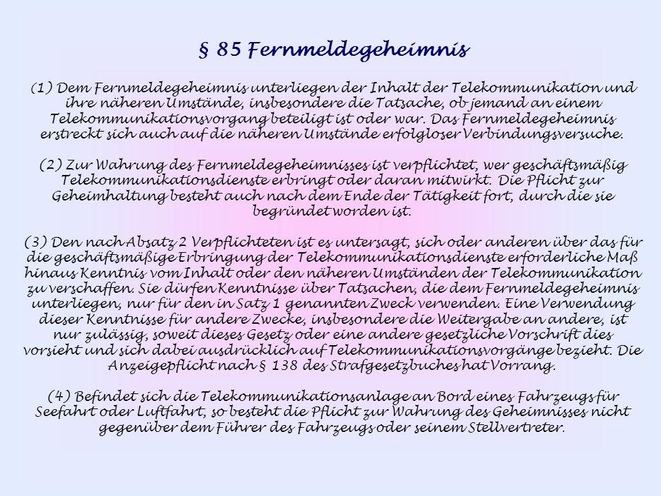 § 85 Fernmeldegeheimnis ( 1) Dem Fernmeldegeheimnis unterliegen der Inhalt der Telekommunikation und ihre näheren Umstände, insbesondere die Tatsache,