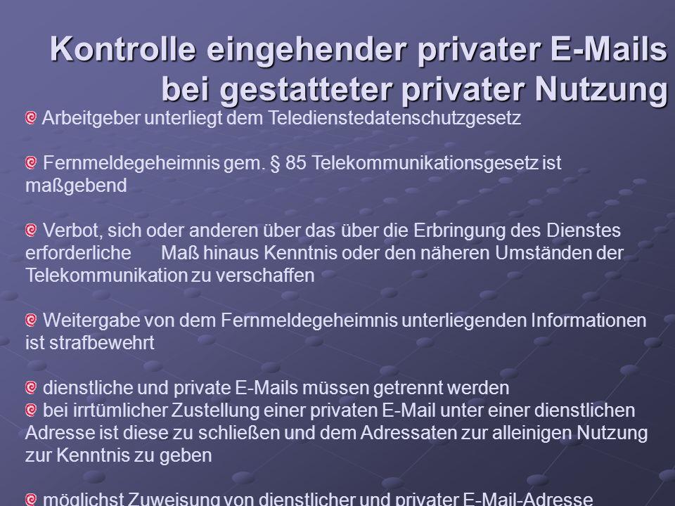 Kontrolle eingehender privater E-Mails bei gestatteter privater Nutzung Arbeitgeber unterliegt dem Teledienstedatenschutzgesetz Fernmeldegeheimnis gem