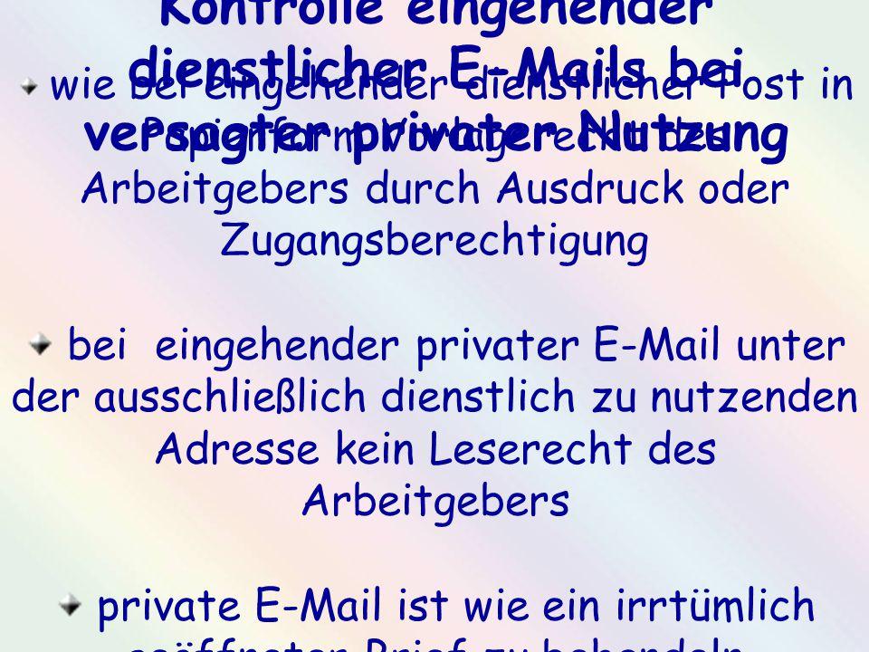 Kontrolle eingehender dienstlicher E-Mails bei versagter privater Nutzung wie bei eingehender dienstlicher Post in Papierform Vorlagerecht des Arbeitg