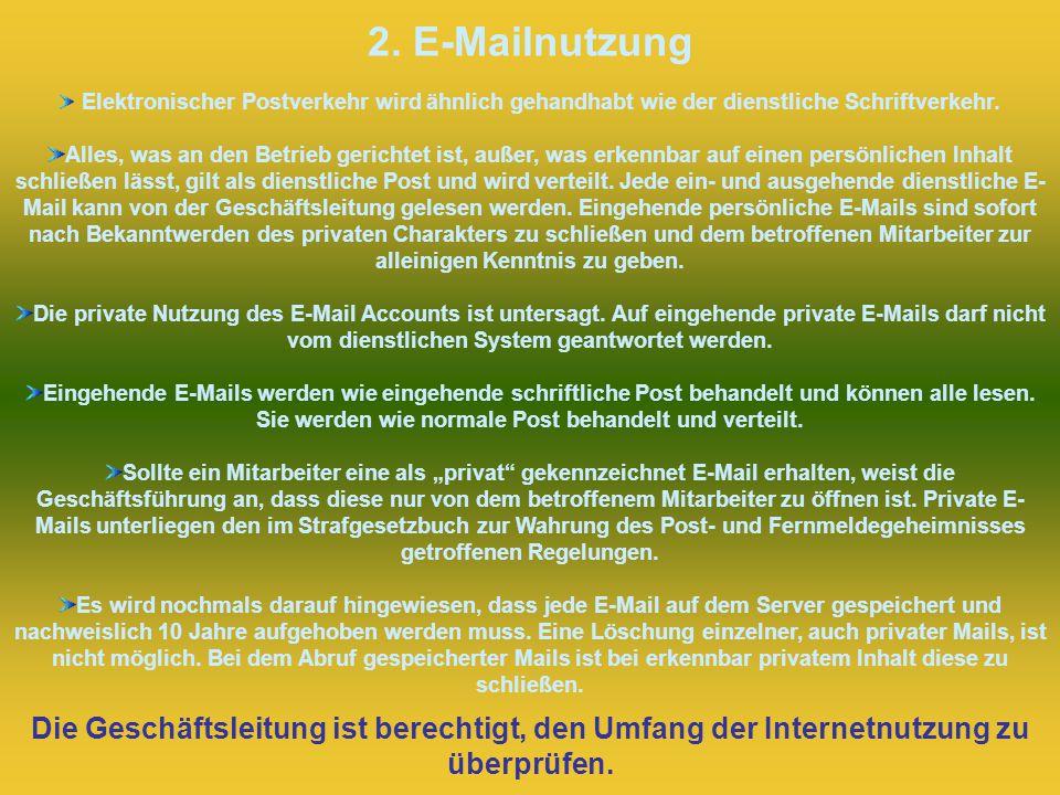 2. E-Mailnutzung Elektronischer Postverkehr wird ähnlich gehandhabt wie der dienstliche Schriftverkehr. Alles, was an den Betrieb gerichtet ist, außer