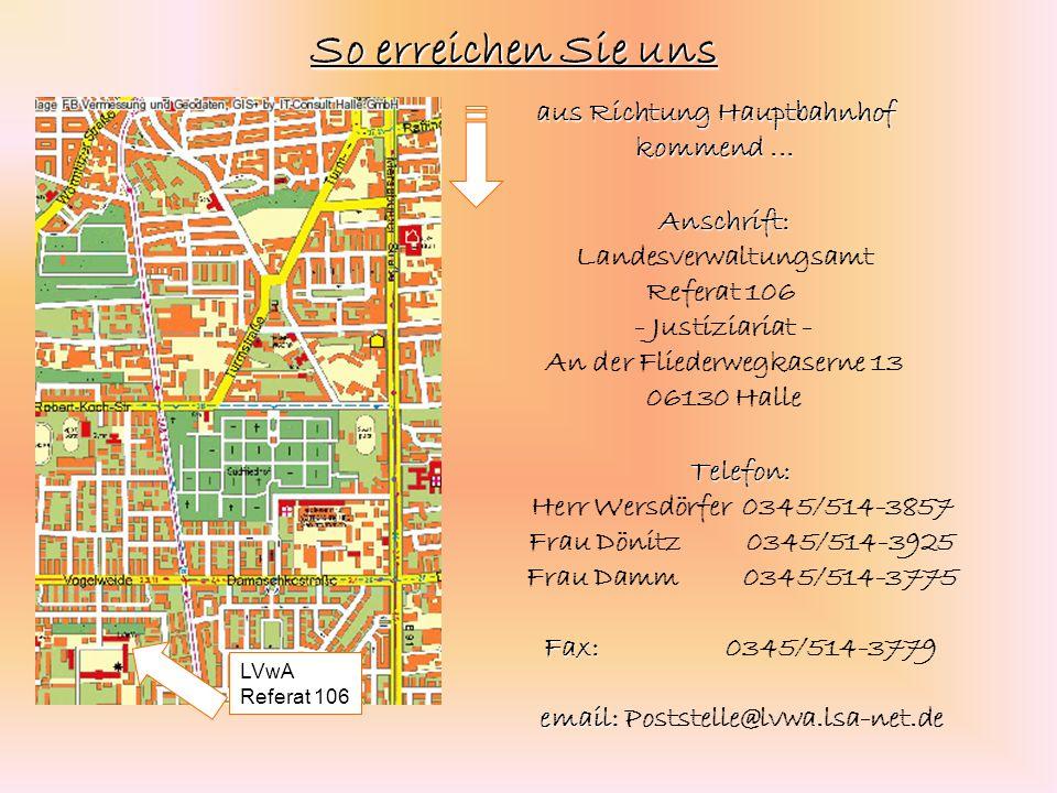 Anschrift: Landesverwaltungsamt Referat 106 - Justiziariat - An der Fliederwegkaserne 13 06130 Halle Telefon: Herr Wersdörfer 0345/514-3857 Frau Dönit