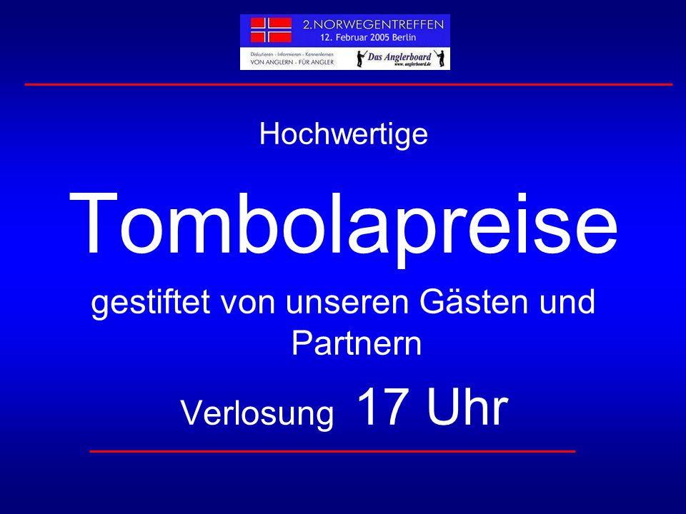 Hochwertige Tombolapreise gestiftet von unseren Gästen und Partnern Verlosung 17 Uhr