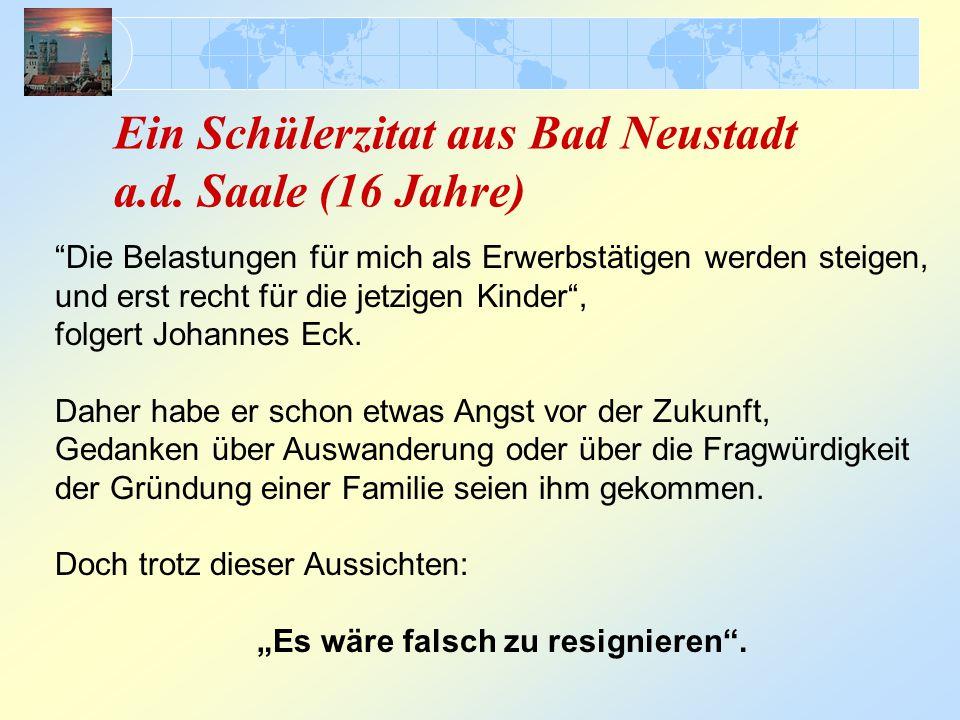"""Ein Schülerzitat aus Bad Neustadt a.d. Saale (16 Jahre) """"Die Belastungen für mich als Erwerbstätigen werden steigen, und erst recht für die jetzigen K"""