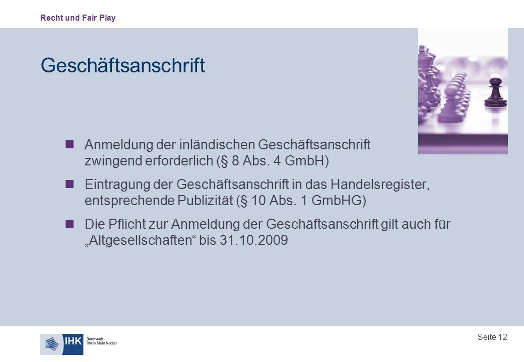 Recht und Fair Play Seite 12 Geschäftsanschrift Anmeldung der inländischen Geschäftsanschrift zwingend erforderlich (§ 8 Abs. 4 GmbH) Eintragung der G
