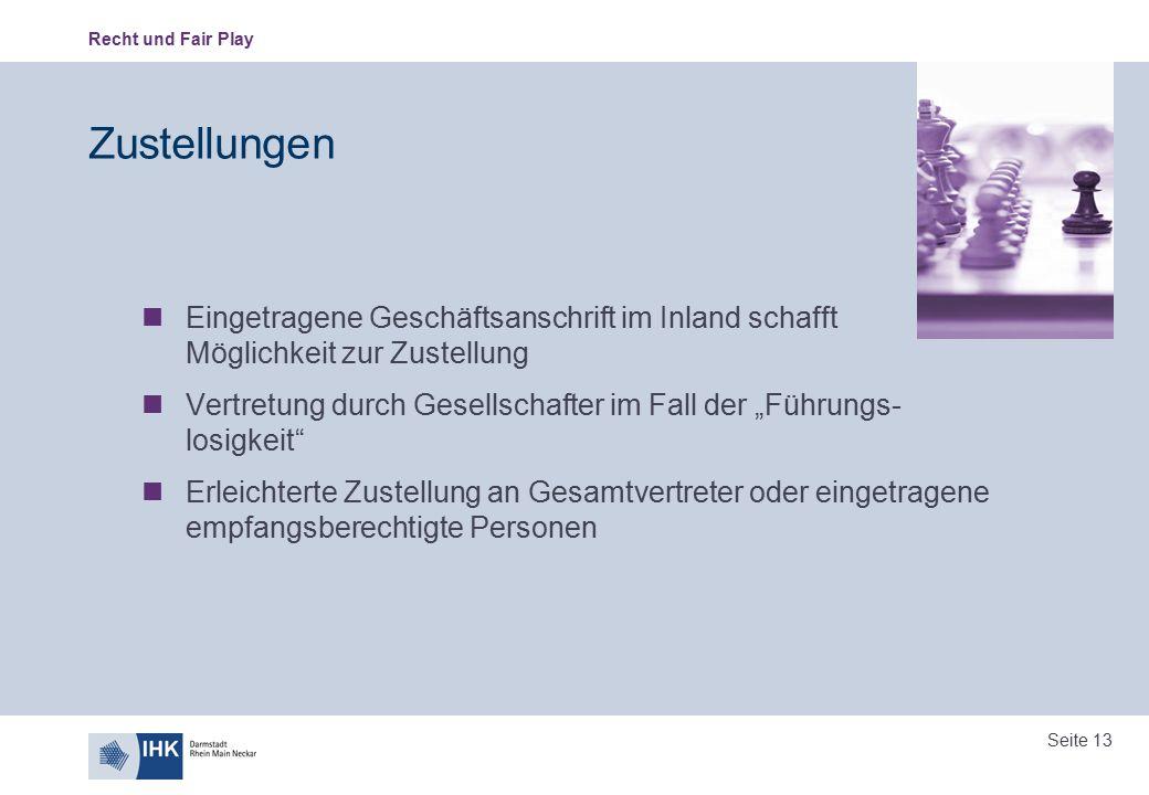 Recht und Fair Play Seite 13 Zustellungen Eingetragene Geschäftsanschrift im Inland schafft Möglichkeit zur Zustellung Vertretung durch Gesellschafter