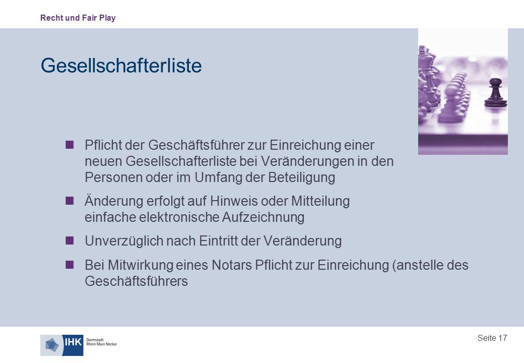 Recht und Fair Play Seite 17 Gesellschafterliste Pflicht der Geschäftsführer zur Einreichung einer neuen Gesellschafterliste bei Veränderungen in den