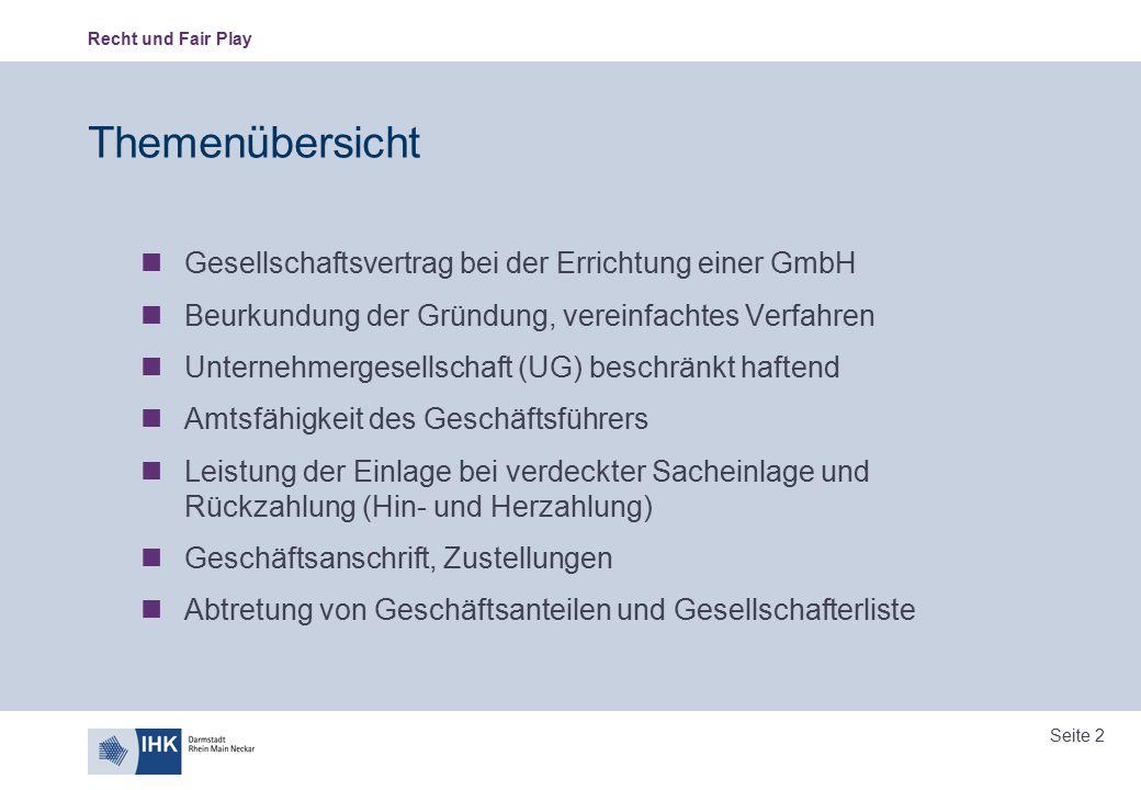 Recht und Fair Play Seite 2 Themenübersicht Gesellschaftsvertrag bei der Errichtung einer GmbH Beurkundung der Gründung, vereinfachtes Verfahren Unter