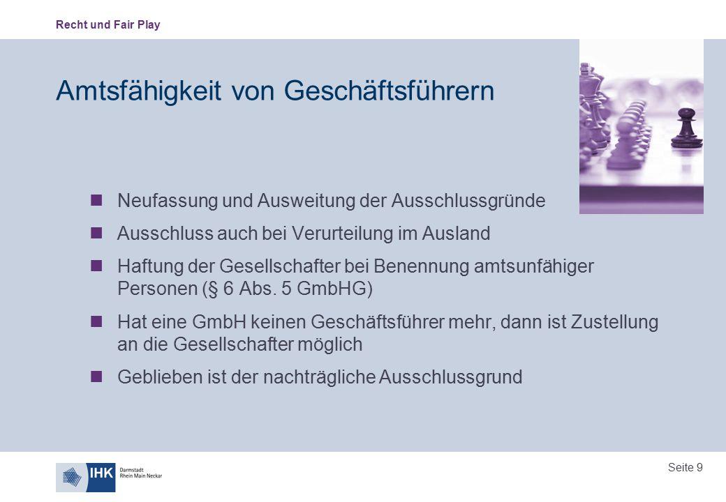 Recht und Fair Play Seite 9 Amtsfähigkeit von Geschäftsführern Neufassung und Ausweitung der Ausschlussgründe Ausschluss auch bei Verurteilung im Ausl