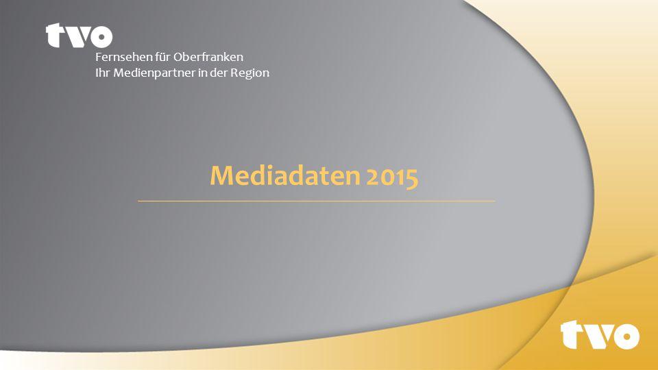 Mediadaten 2015 Fernsehen für Oberfranken Ihr Medienpartner in der Region
