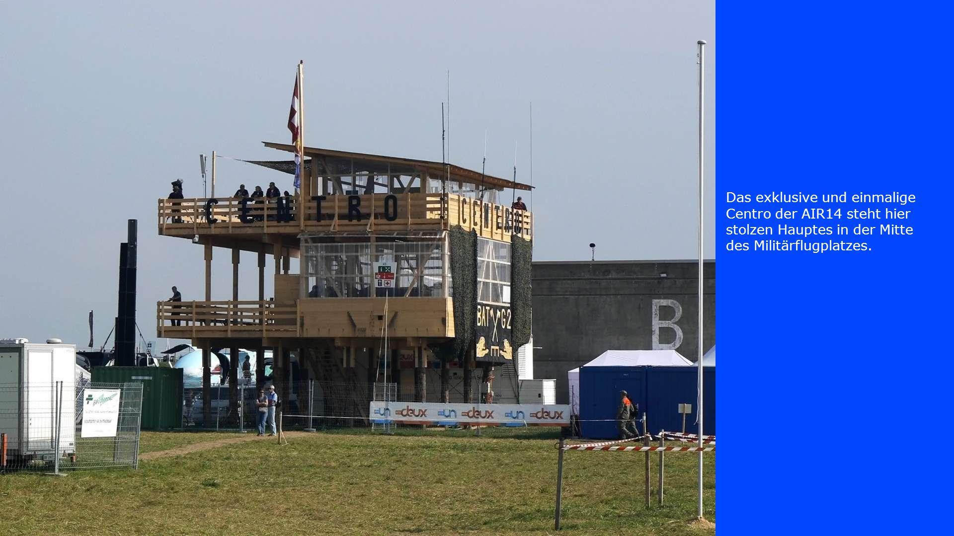 Das exklusive und einmalige Centro der AIR14 steht hier stolzen Hauptes in der Mitte des Militärflugplatzes.