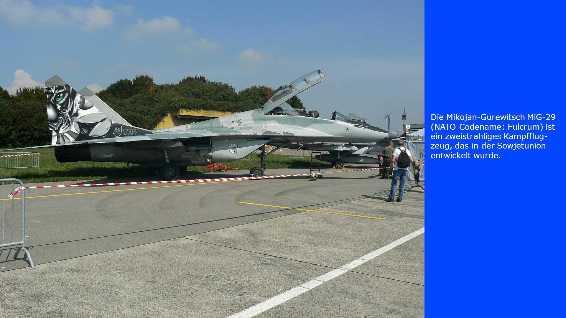 Die Mikojan-Gurewitsch MiG-29 (NATO-Codename: Fulcrum) ist ein zweistrahliges Kampfflug- zeug, das in der Sowjetunion entwickelt wurde.