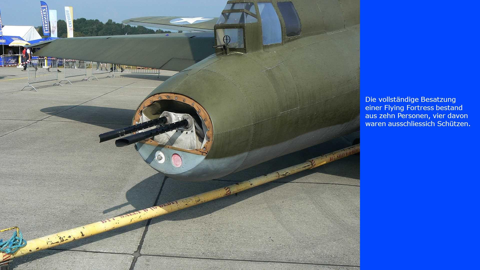 Die vollständige Besatzung einer Flying Fortress bestand aus zehn Personen, vier davon waren ausschliessich Schützen.