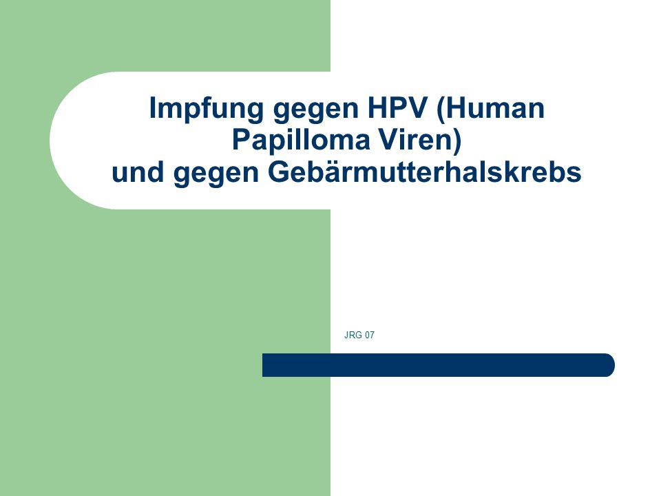 Impfung gegen HPV (Human Papilloma Viren) und gegen Gebärmutterhalskrebs JRG 07
