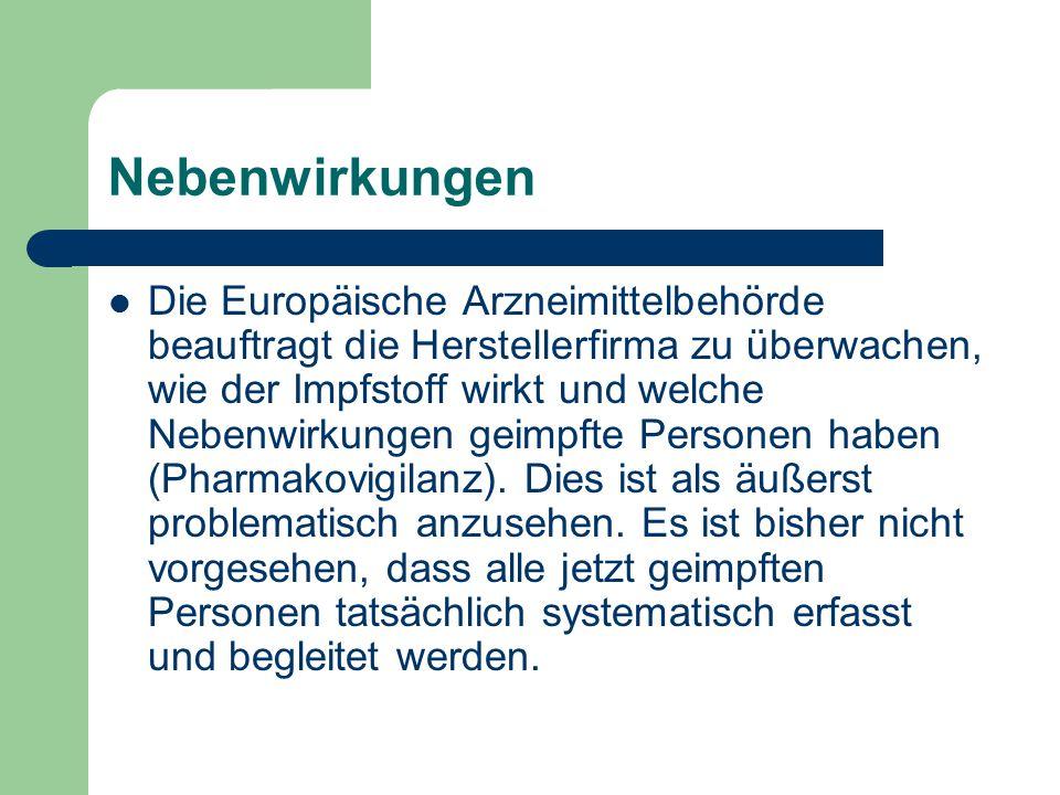 Nebenwirkungen Die Europäische Arzneimittelbehörde beauftragt die Herstellerfirma zu überwachen, wie der Impfstoff wirkt und welche Nebenwirkungen gei
