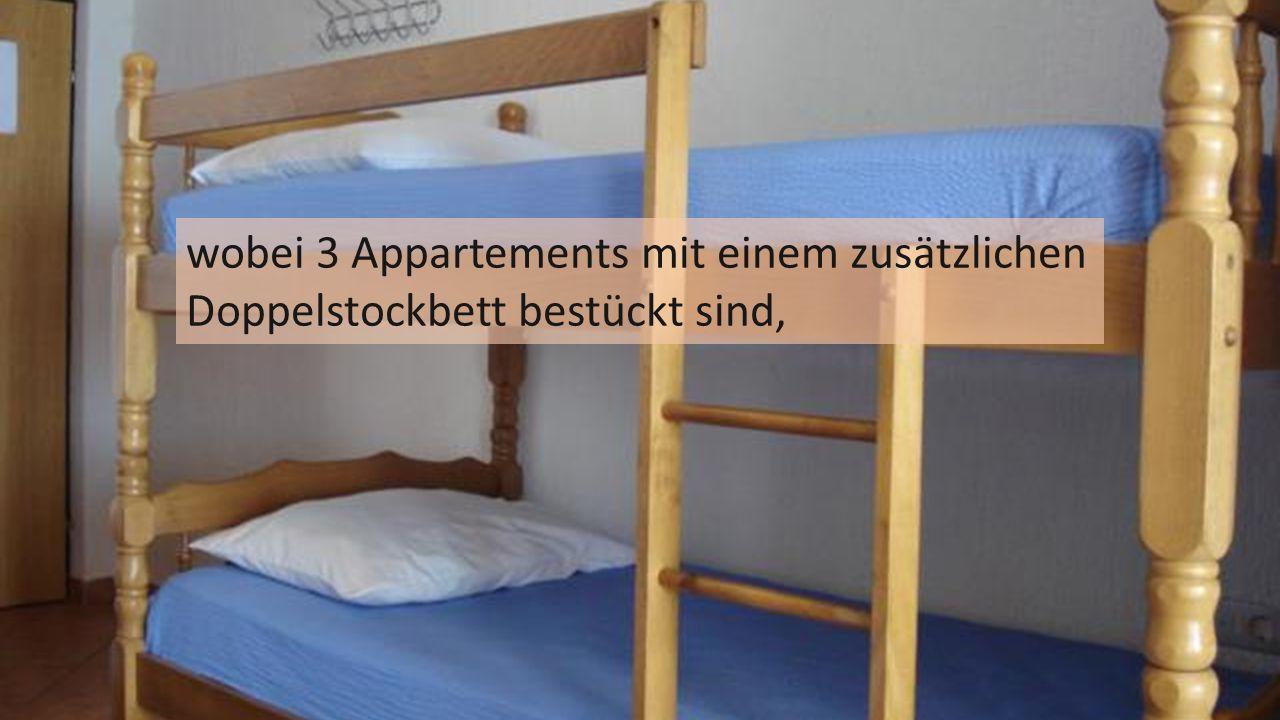 wobei 3 Appartements mit einem zusätzlichen Doppelstockbett bestückt sind,